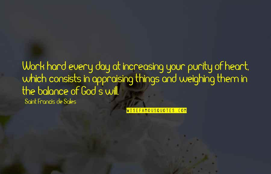 God And Hard Work Quotes By Saint Francis De Sales: Work hard every day at increasing your purity