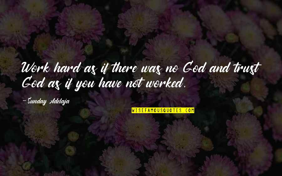 God And Hard Work Quotes By Sunday Adelaja: Work hard as if there was no God