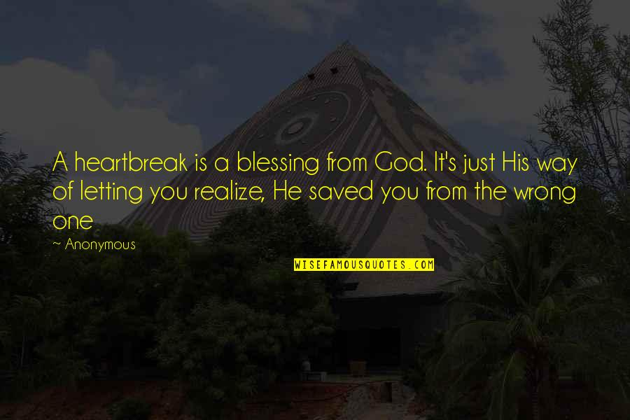 God And Heartbreak Quotes By Anonymous: A heartbreak is a blessing from God. It's