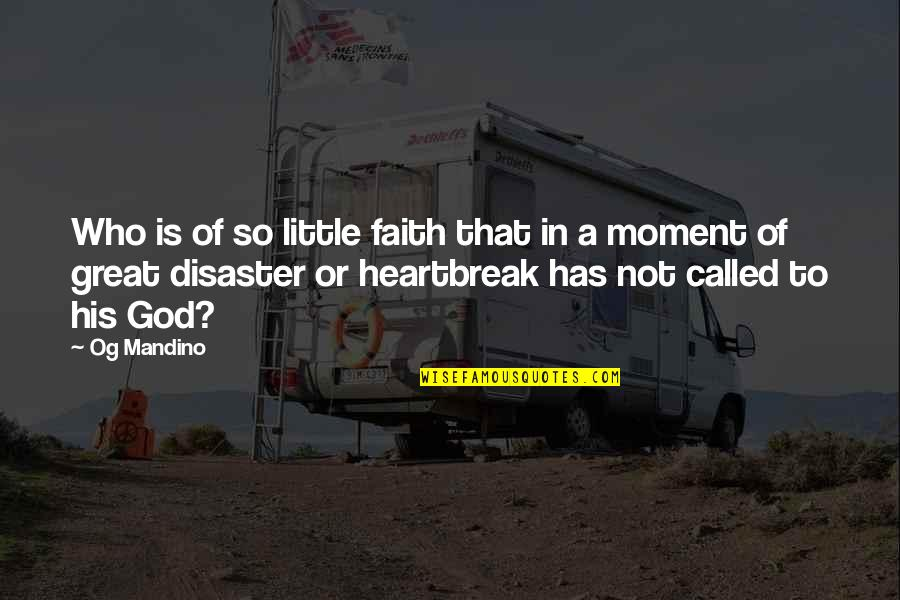 God And Heartbreak Quotes By Og Mandino: Who is of so little faith that in