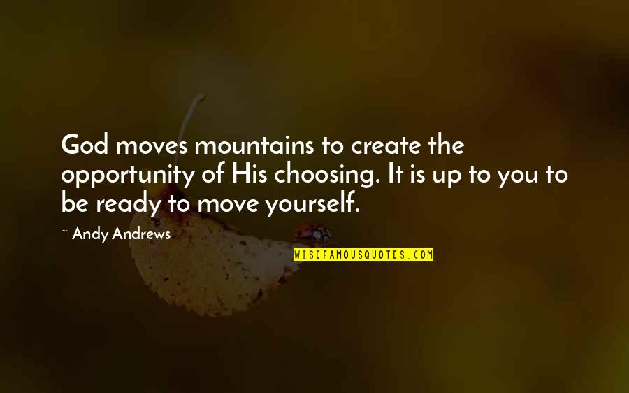 God And Mountains Quotes By Andy Andrews: God moves mountains to create the opportunity of