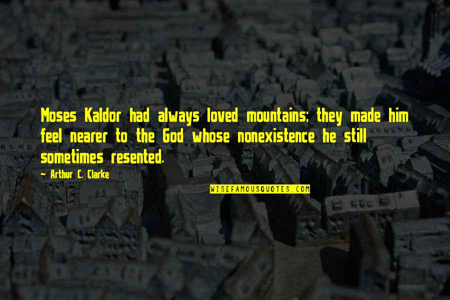 God And Mountains Quotes By Arthur C. Clarke: Moses Kaldor had always loved mountains; they made