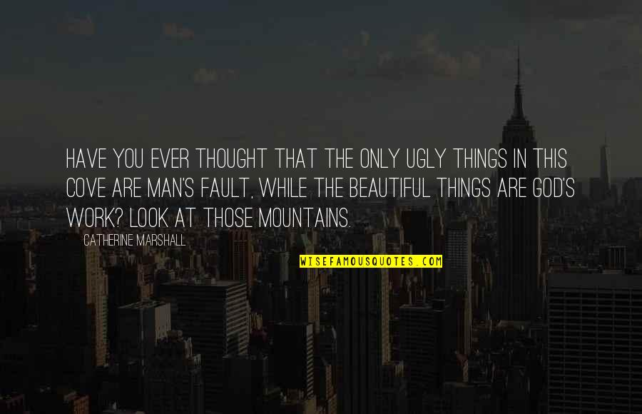 God And Mountains Quotes By Catherine Marshall: Have you ever thought that the only ugly