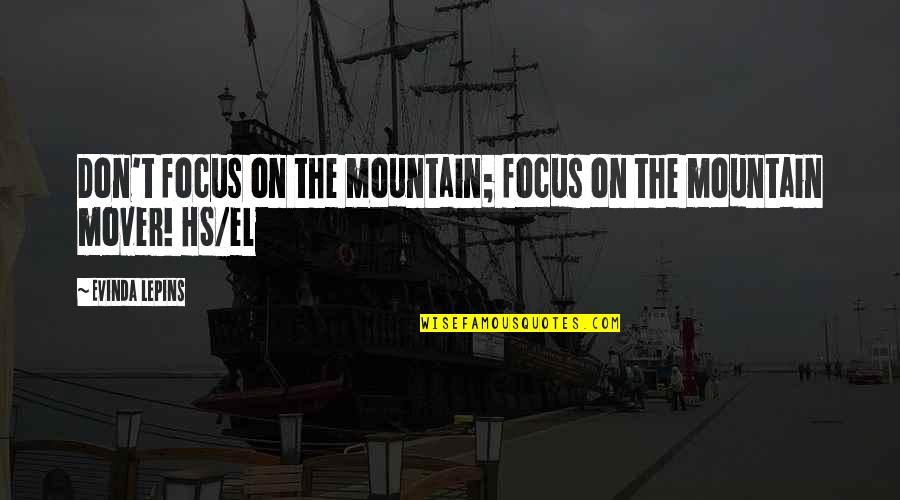 God And Mountains Quotes By Evinda Lepins: Don't focus on the mountain; focus on the
