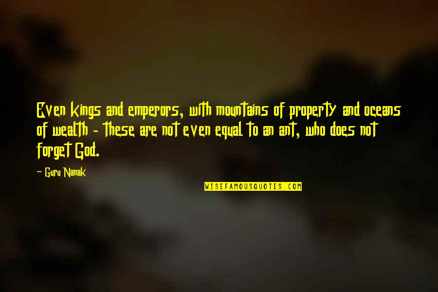God And Mountains Quotes By Guru Nanak: Even kings and emperors, with mountains of property