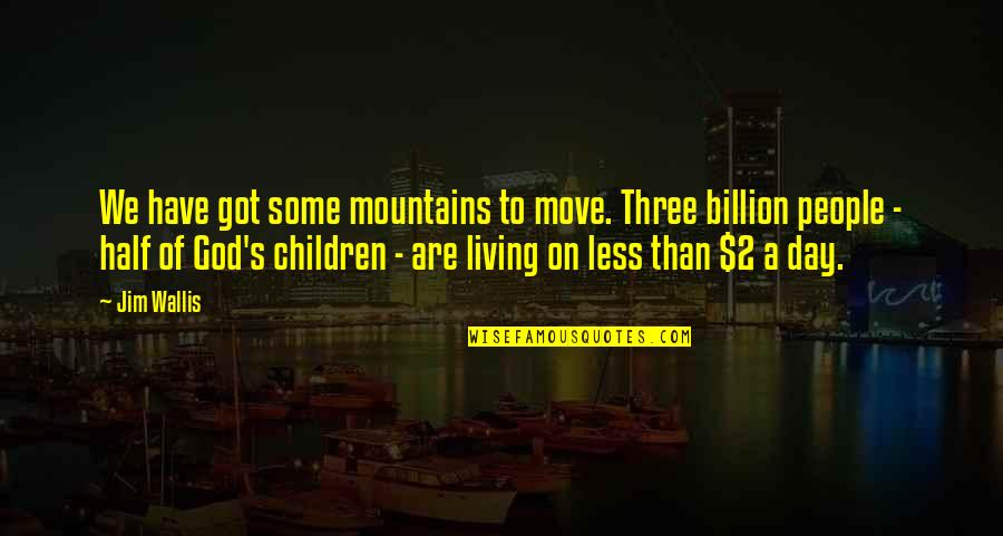 God And Mountains Quotes By Jim Wallis: We have got some mountains to move. Three