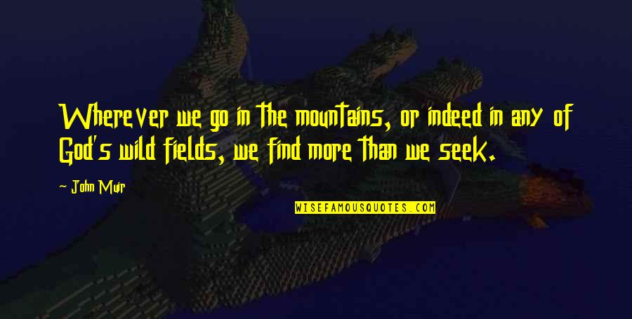 God And Mountains Quotes By John Muir: Wherever we go in the mountains, or indeed