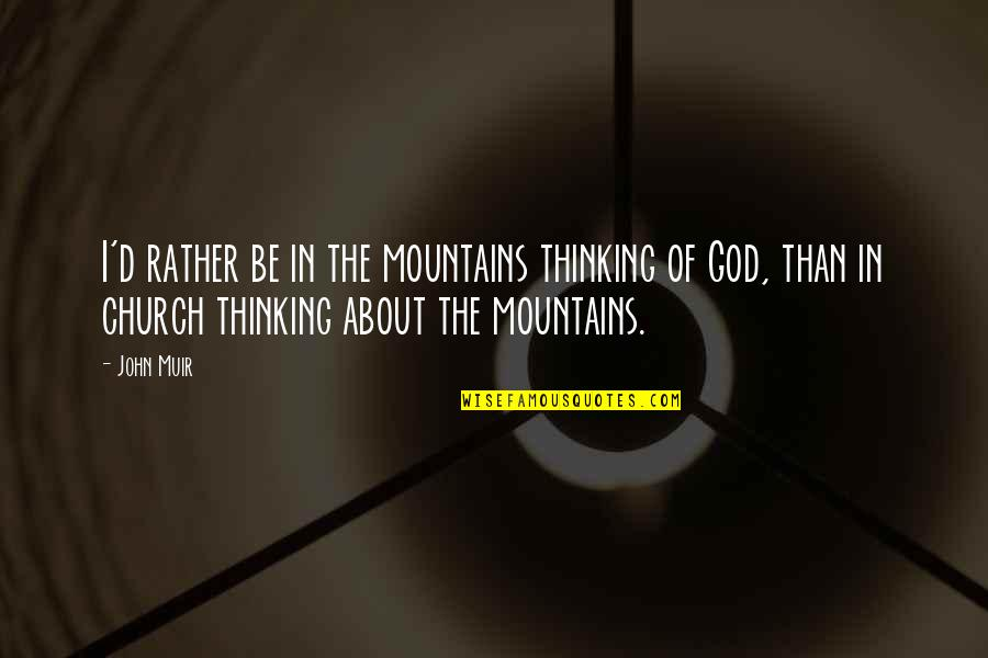 God And Mountains Quotes By John Muir: I'd rather be in the mountains thinking of