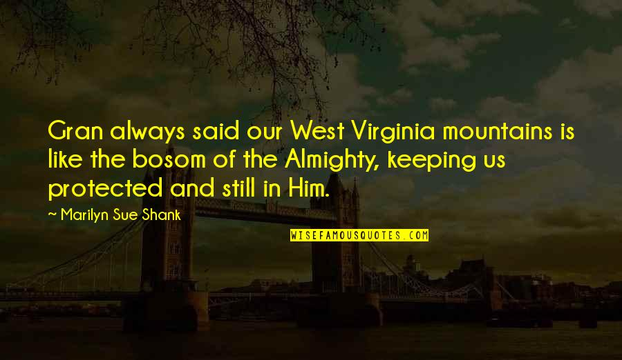God And Mountains Quotes By Marilyn Sue Shank: Gran always said our West Virginia mountains is