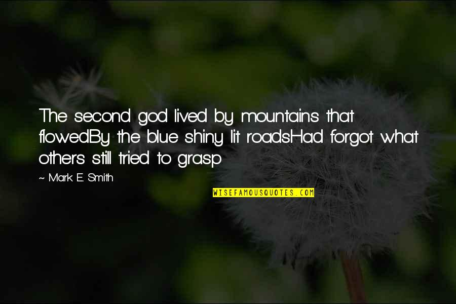 God And Mountains Quotes By Mark E. Smith: The second god lived by mountains that flowedBy