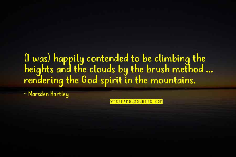 God And Mountains Quotes By Marsden Hartley: (I was) happily contended to be climbing the