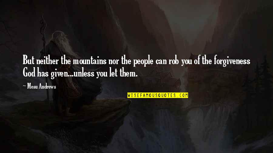 God And Mountains Quotes By Mesu Andrews: But neither the mountains nor the people can