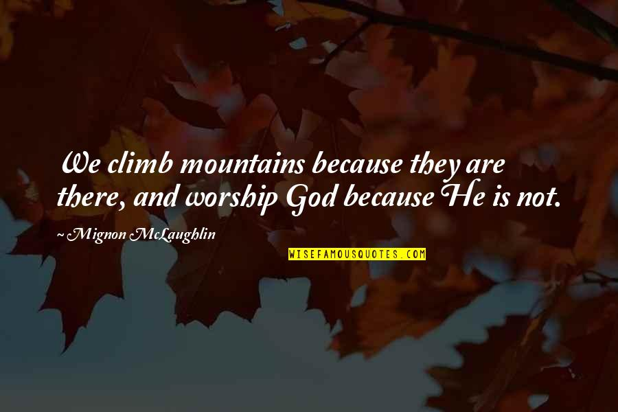 God And Mountains Quotes By Mignon McLaughlin: We climb mountains because they are there, and