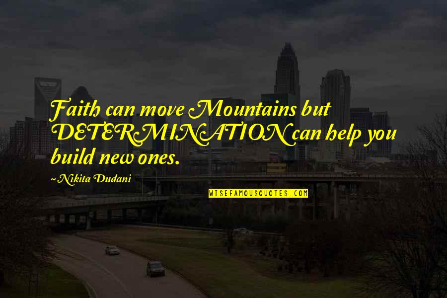 God And Mountains Quotes By Nikita Dudani: Faith can move Mountains but DETERMINATION can help