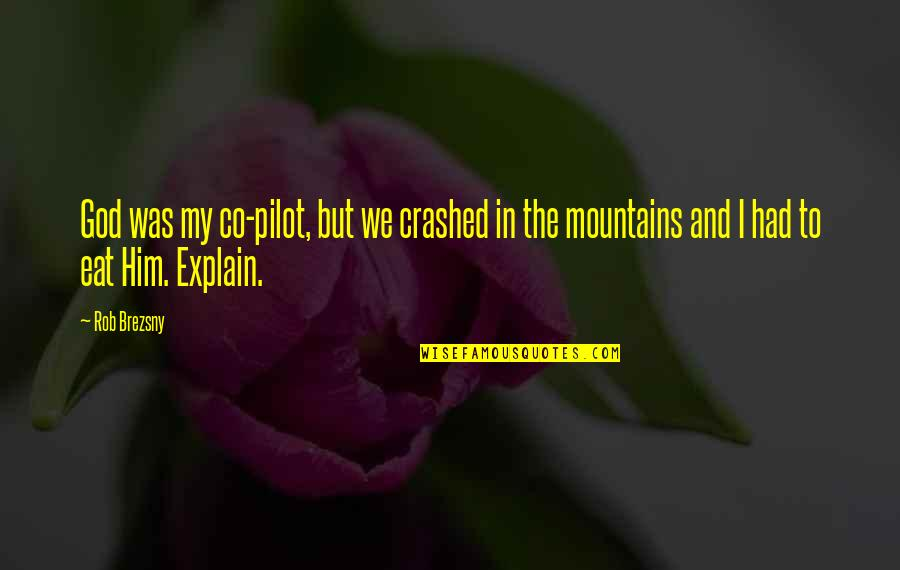 God And Mountains Quotes By Rob Brezsny: God was my co-pilot, but we crashed in
