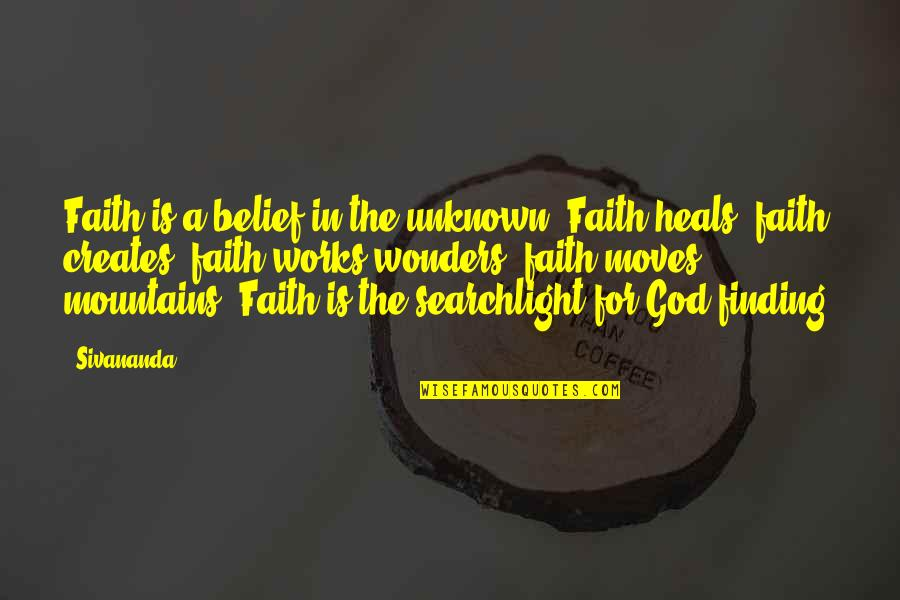 God And Mountains Quotes By Sivananda: Faith is a belief in the unknown. Faith