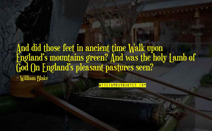 God And Mountains Quotes By William Blake: And did those feet in ancient time Walk