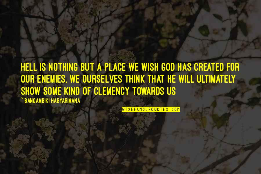 God And Your Enemies Quotes By Bangambiki Habyarimana: Hell is nothing but a place we wish