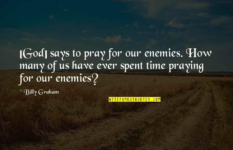 God And Your Enemies Quotes By Billy Graham: [God] says to pray for our enemies. How