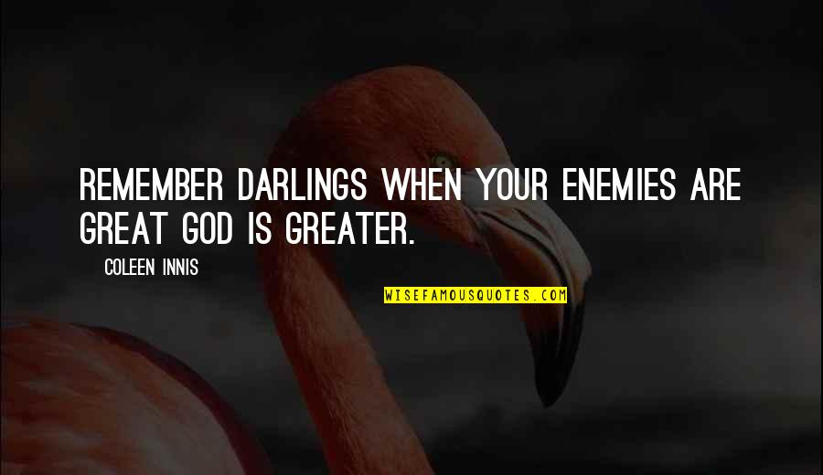 God And Your Enemies Quotes By Coleen Innis: Remember darlings when your enemies are great God