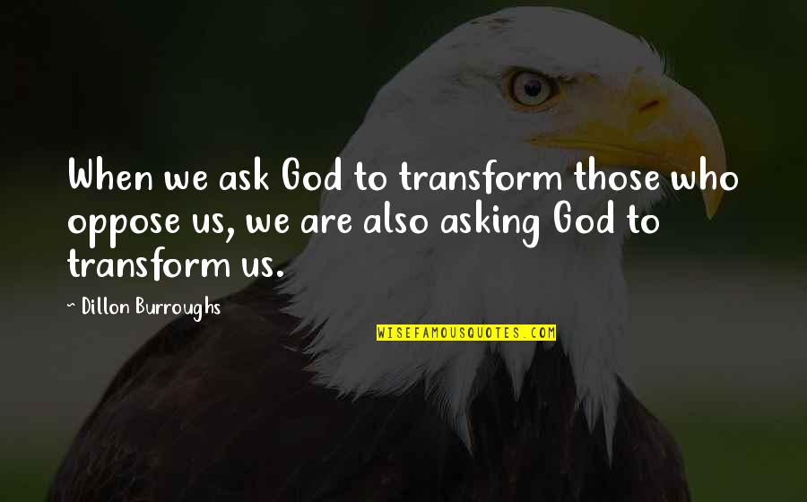 God And Your Enemies Quotes By Dillon Burroughs: When we ask God to transform those who