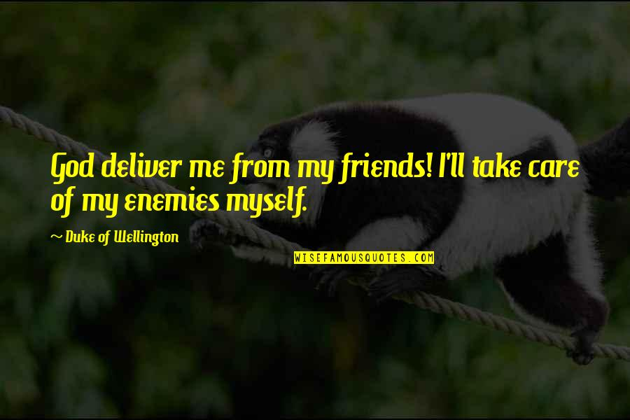 God And Your Enemies Quotes By Duke Of Wellington: God deliver me from my friends! I'll take