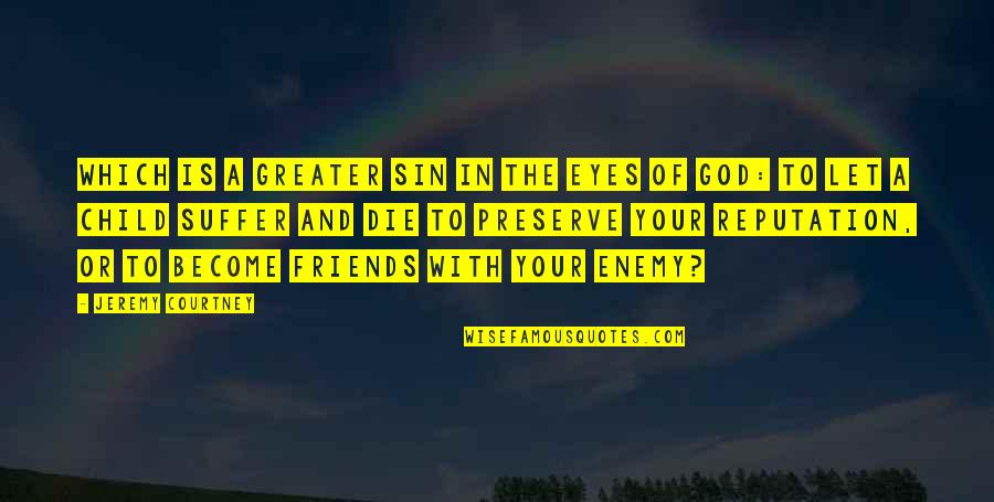 God And Your Enemies Quotes By Jeremy Courtney: Which is a greater sin in the eyes