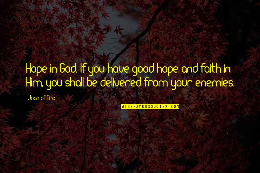 God And Your Enemies Quotes By Joan Of Arc: Hope in God. If you have good hope
