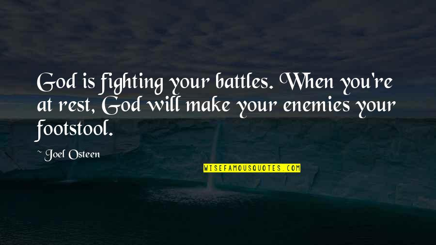 God And Your Enemies Quotes By Joel Osteen: God is fighting your battles. When you're at
