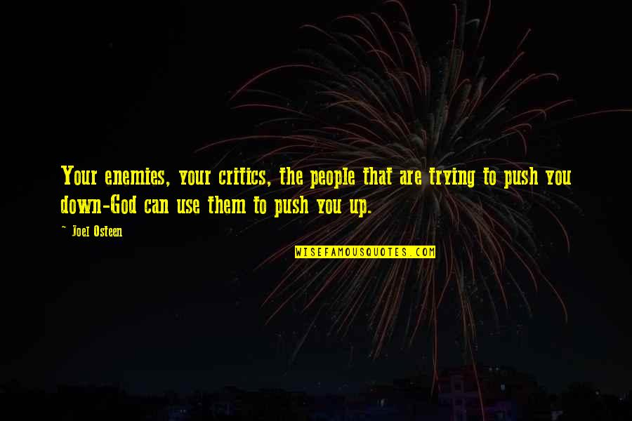 God And Your Enemies Quotes By Joel Osteen: Your enemies, your critics, the people that are