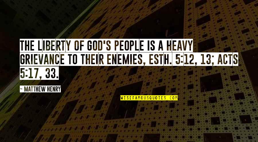 God And Your Enemies Quotes By Matthew Henry: The liberty of God's people is a heavy