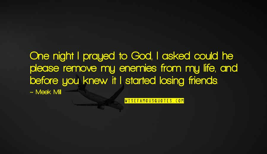 God And Your Enemies Quotes By Meek Mill: One night I prayed to God, I asked