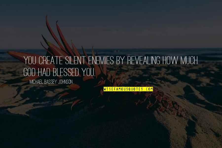 God And Your Enemies Quotes By Michael Bassey Johnson: You create silent enemies by revealing how much
