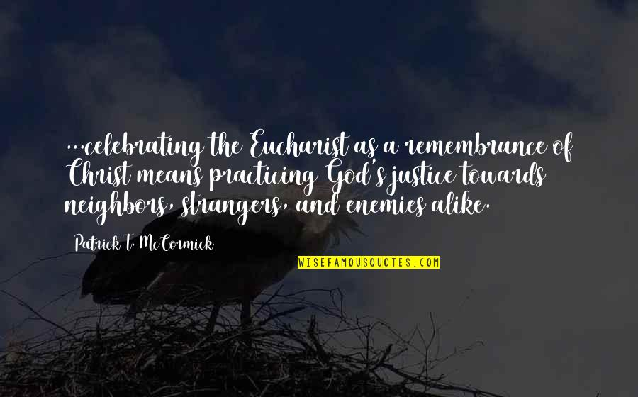 God And Your Enemies Quotes By Patrick T. McCormick: ...celebrating the Eucharist as a remembrance of Christ