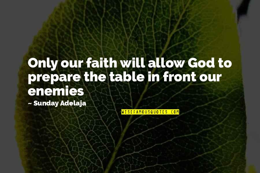 God And Your Enemies Quotes By Sunday Adelaja: Only our faith will allow God to prepare