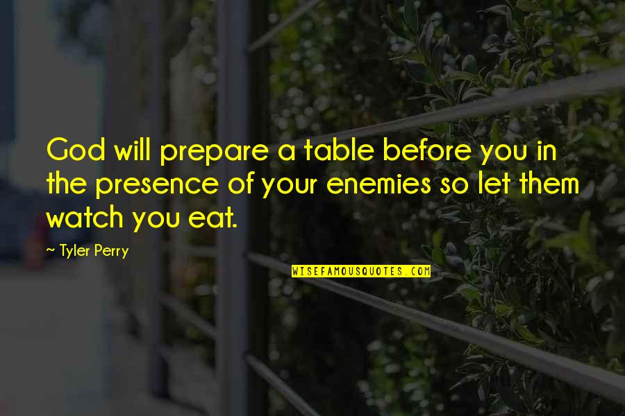 God And Your Enemies Quotes By Tyler Perry: God will prepare a table before you in