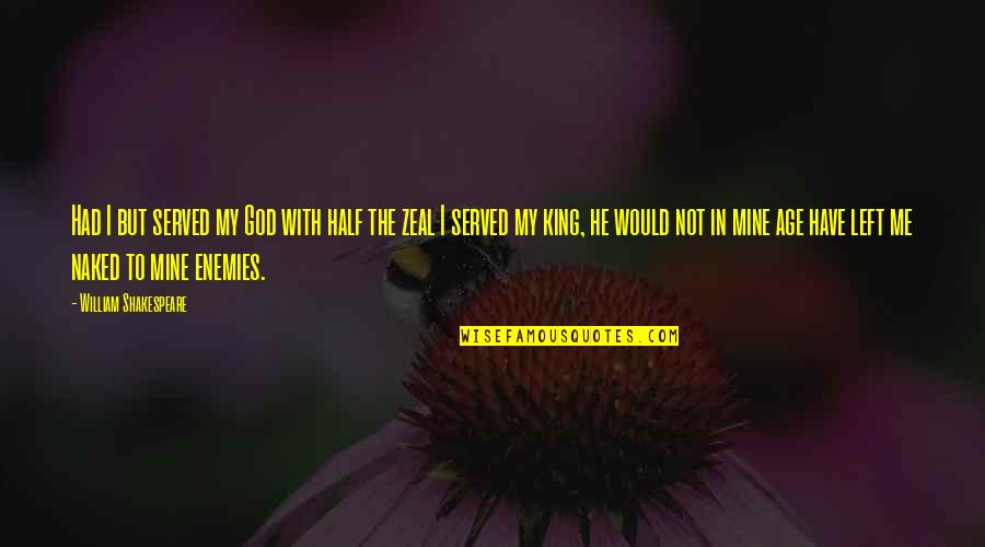 God And Your Enemies Quotes By William Shakespeare: Had I but served my God with half