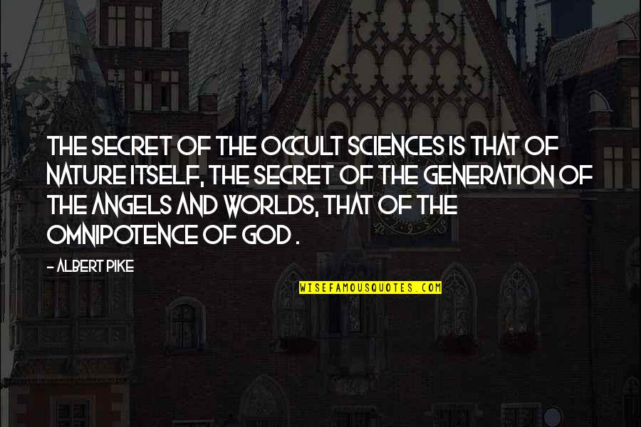 God Angel Quotes By Albert Pike: The Secret of the Occult Sciences is that
