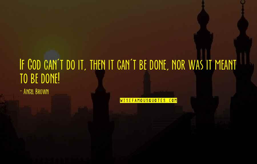 God Angel Quotes By Angel Brown: If God can't do it, then it can't