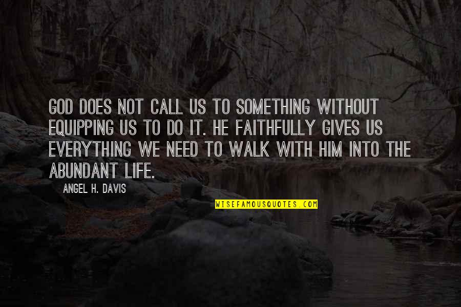 God Angel Quotes By Angel H. Davis: God does not call us to something without