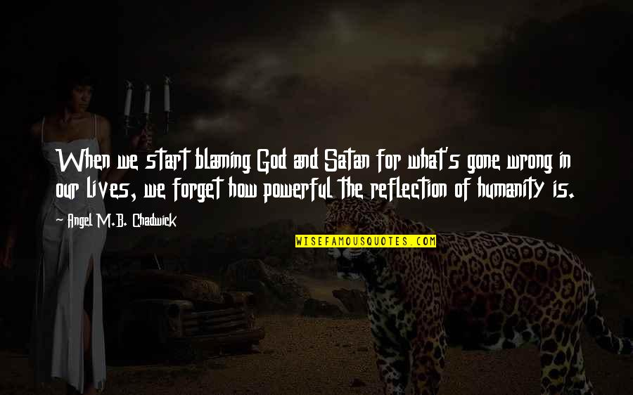 God Angel Quotes By Angel M.B. Chadwick: When we start blaming God and Satan for
