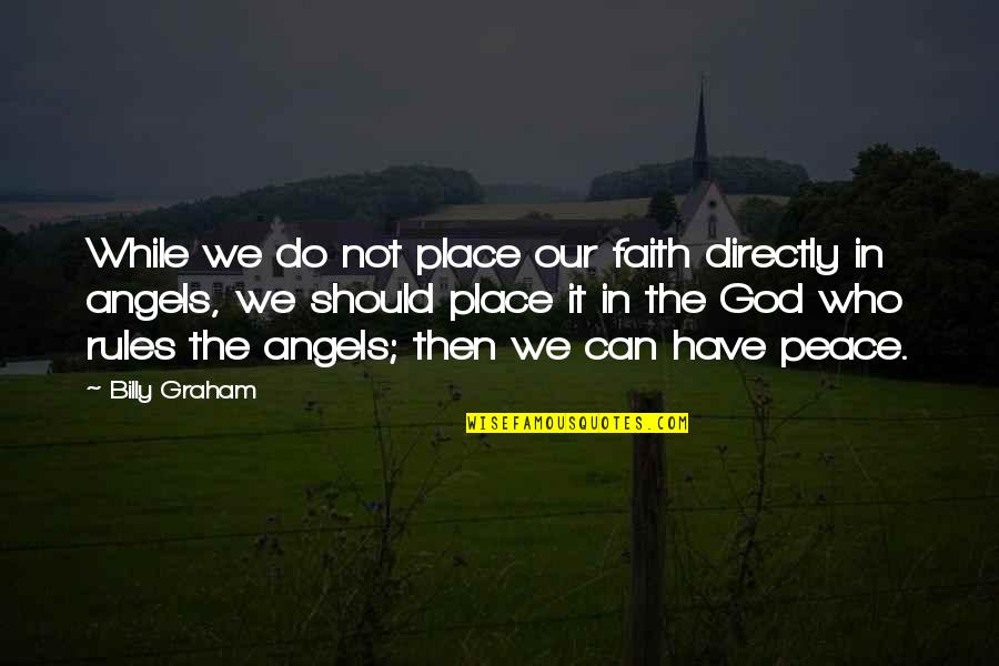 God Angel Quotes By Billy Graham: While we do not place our faith directly