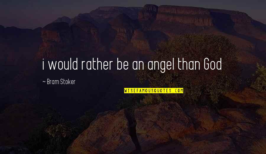 God Angel Quotes By Bram Stoker: i would rather be an angel than God