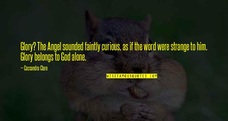 God Angel Quotes By Cassandra Clare: Glory? The Angel sounded faintly curious, as if