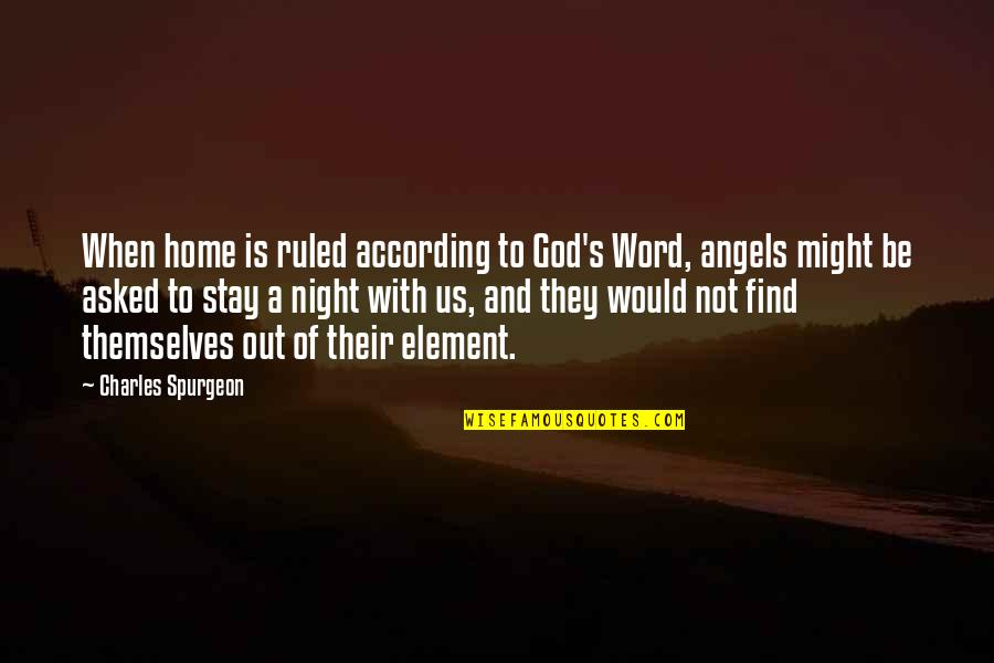 God Angel Quotes By Charles Spurgeon: When home is ruled according to God's Word,