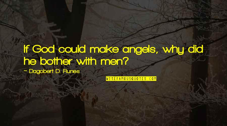 God Angel Quotes By Dagobert D. Runes: If God could make angels, why did he