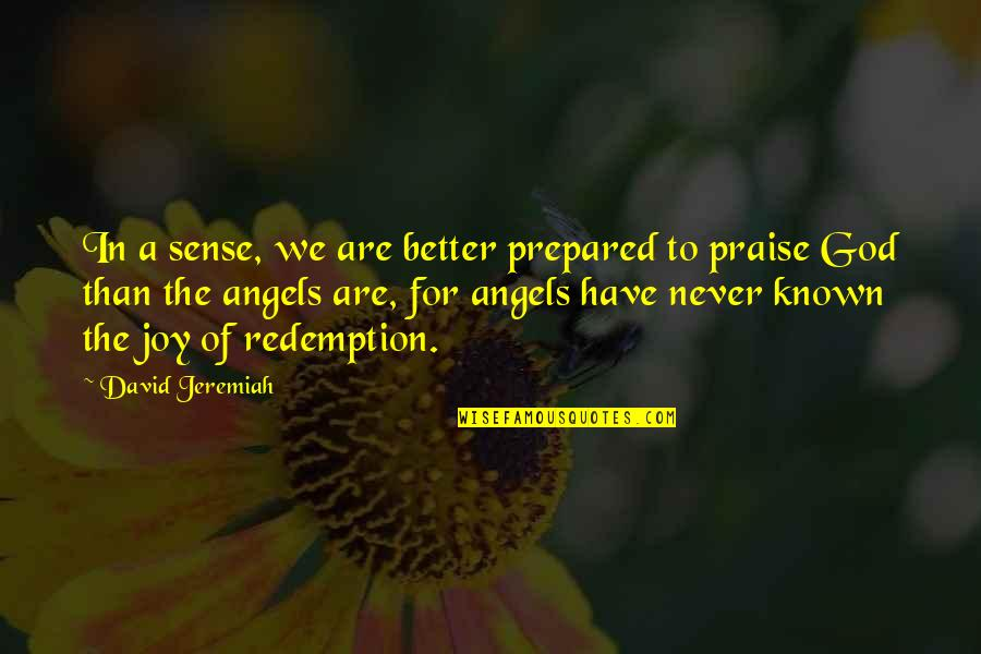 God Angel Quotes By David Jeremiah: In a sense, we are better prepared to