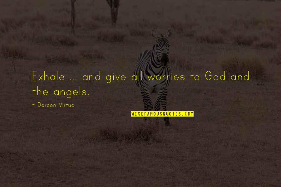 God Angel Quotes By Doreen Virtue: Exhale ... and give all worries to God