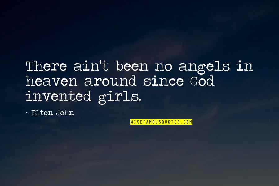 God Angel Quotes By Elton John: There ain't been no angels in heaven around