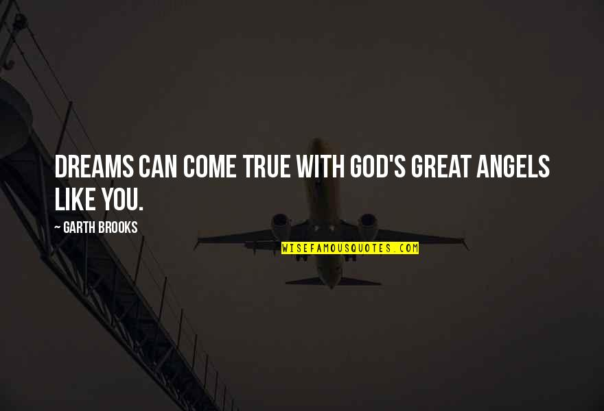 God Angel Quotes By Garth Brooks: Dreams can come true with God's great angels